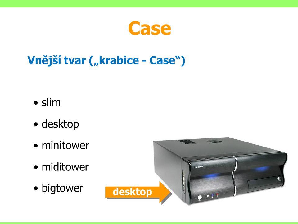 "Vnější tvar (""krabice - Case"") slim desktop minitower miditower bigtower Case desktop"