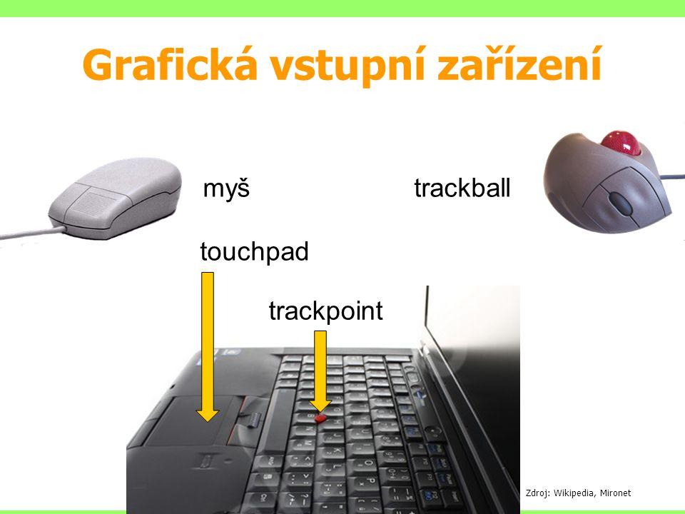 myš trackball touchpad Grafická vstupní zařízení Zdroj: Wikipedia, Mironet trackpoint