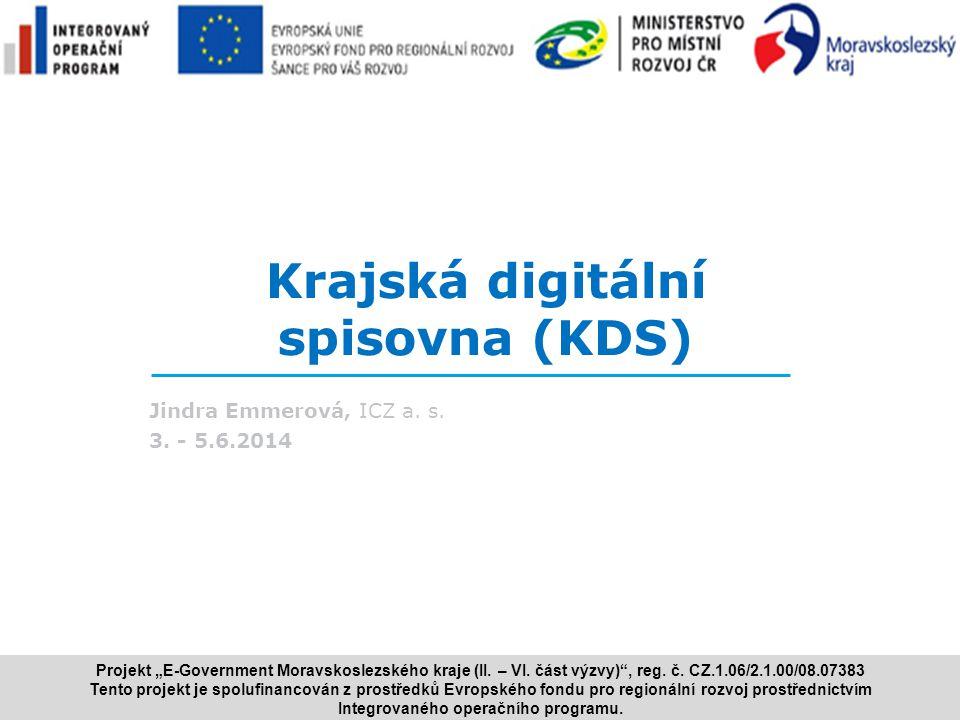 """www.i.cz Krajská digitální spisovna (KDS) Jindra Emmerová, ICZ a. s. 3. - 5.6.2014 Projekt """"E ‑ Government Moravskoslezského kraje (II. – VI. část výz"""