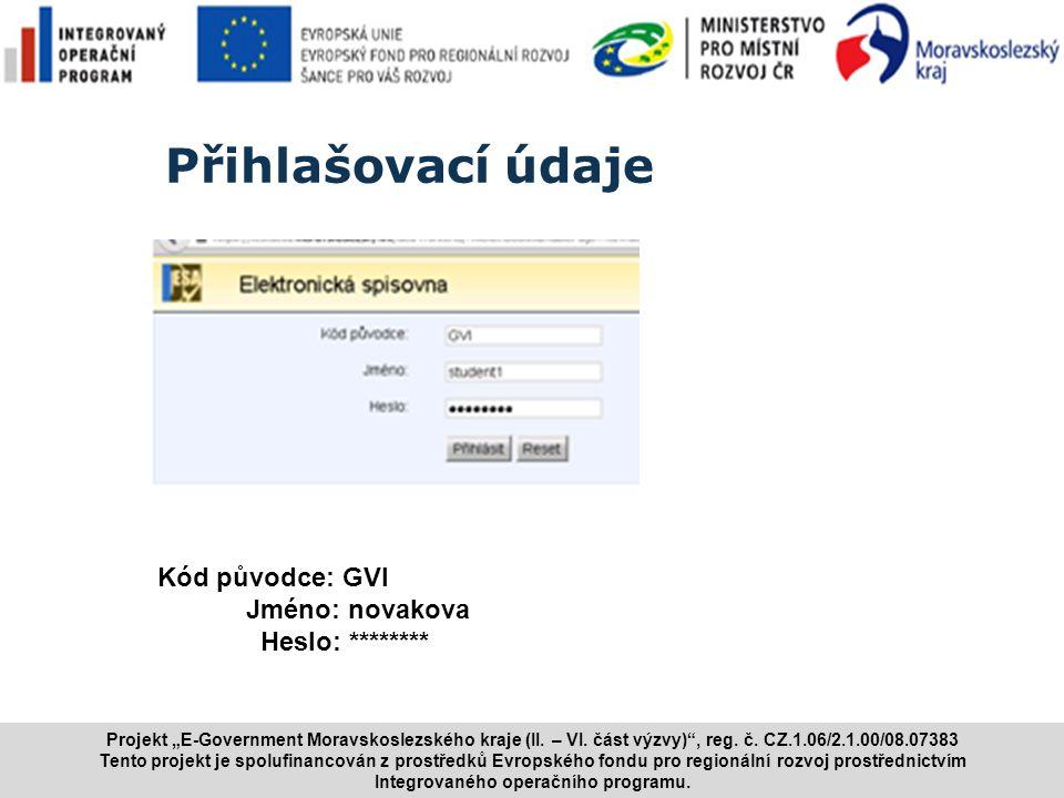 """www.i.cz Přihlašovací údaje 8 Kód původce: GVI Jméno: novakova Heslo: ******** Projekt """"E ‑ Government Moravskoslezského kraje (II. – VI. část výzvy)"""""""