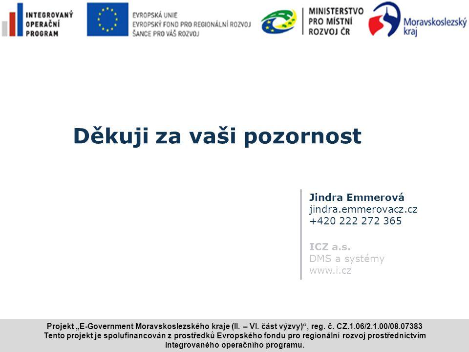 """www.i.cz 9 Děkuji za vaši pozornost Jindra Emmerová jindra.emmerovacz.cz +420 222 272 365 ICZ a.s. DMS a systémy www.i.cz Projekt """"E ‑ Government Mora"""