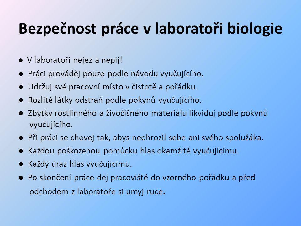 Bezpečnost práce v laboratoři biologie ● V laboratoři nejez a nepij.