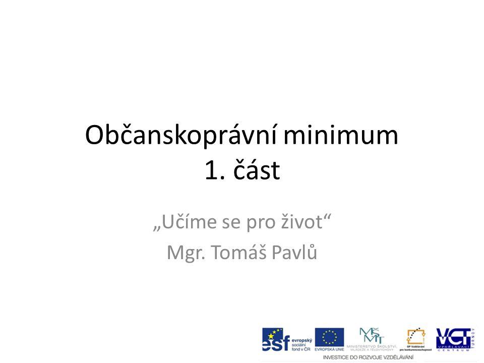 """Občanskoprávní minimum 1. část """"Učíme se pro život"""" Mgr. Tomáš Pavlů"""