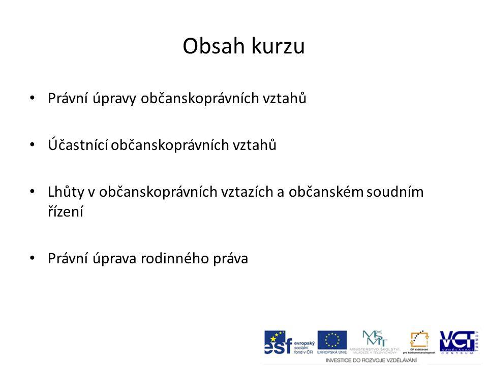 Obsah kurzu Právní úpravy občanskoprávních vztahů Účastnící občanskoprávních vztahů Lhůty v občanskoprávních vztazích a občanském soudním řízení Právn