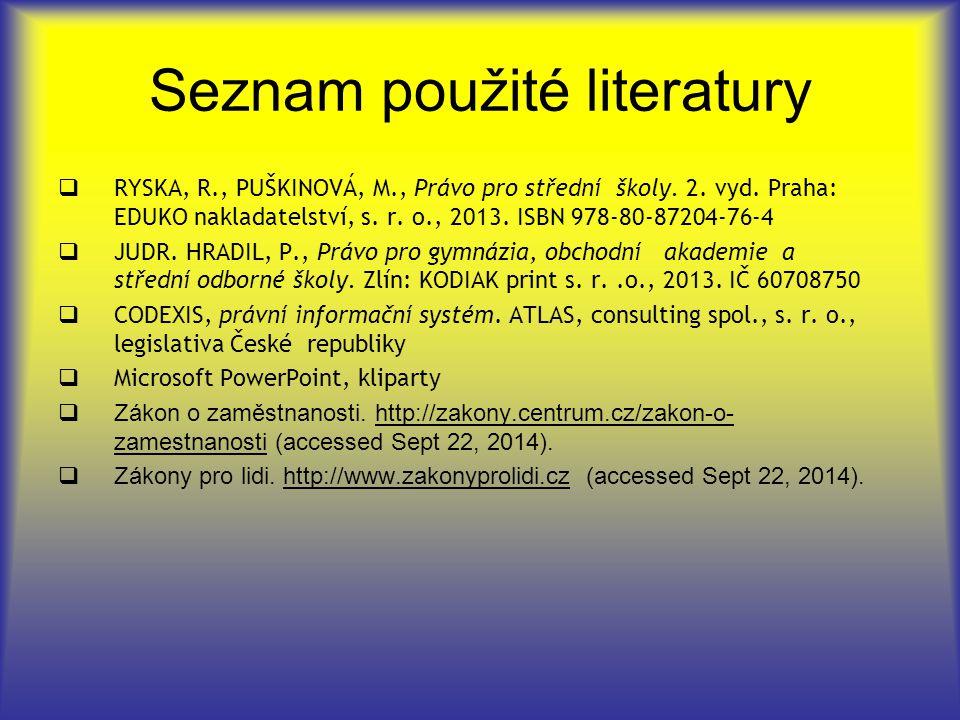 Seznam použité literatury  RYSKA, R., PUŠKINOVÁ, M., Právo pro střední školy.