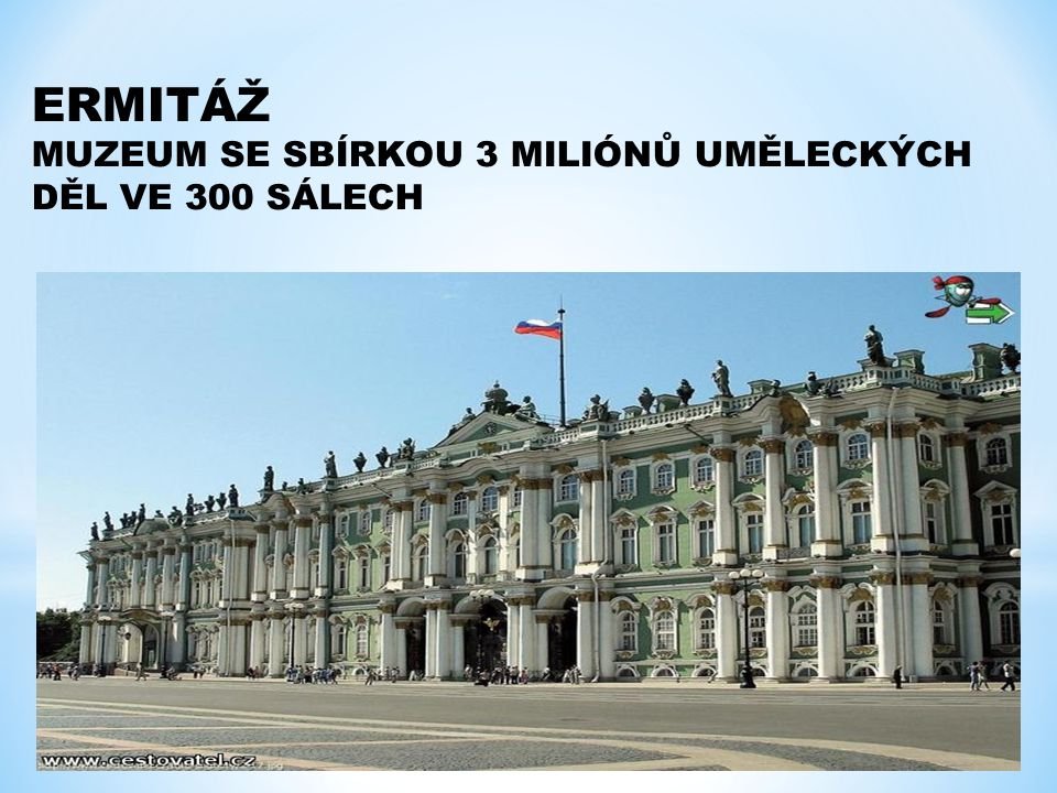 ERMITÁŽ MUZEUM SE SBÍRKOU 3 MILIÓNŮ UMĚLECKÝCH DĚL VE 300 SÁLECH