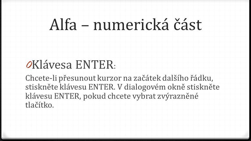 Alfa – numerická část 0 Klávesa ENTER : Chcete-li přesunout kurzor na začátek dalšího řádku, stiskněte klávesu ENTER. V dialogovém okně stiskněte kláv