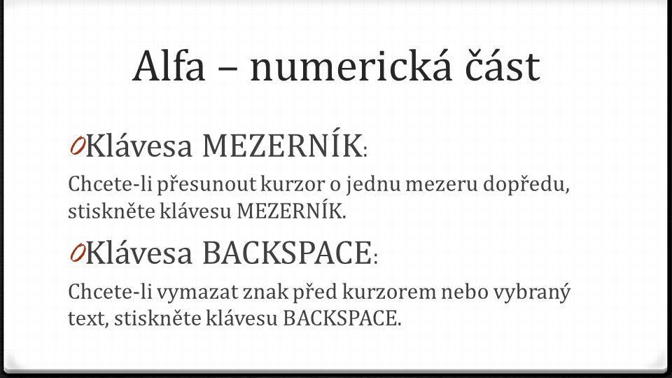 Alfa – numerická část 0 Klávesa MEZERNÍK : Chcete-li přesunout kurzor o jednu mezeru dopředu, stiskněte klávesu MEZERNÍK. 0 Klávesa BACKSPACE : Chcete
