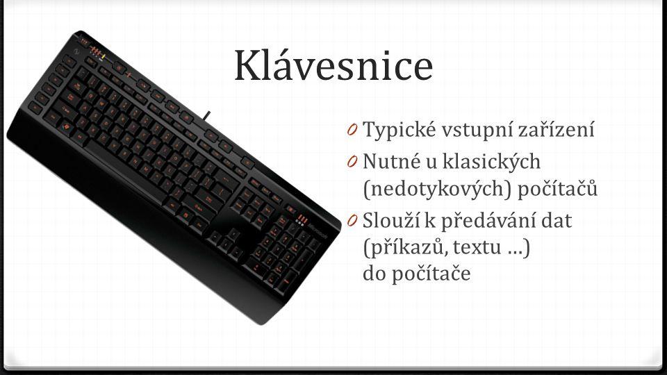 Klávesnice 0 Typické vstupní zařízení 0 Nutné u klasických (nedotykových) počítačů 0 Slouží k předávání dat (příkazů, textu …) do počítače