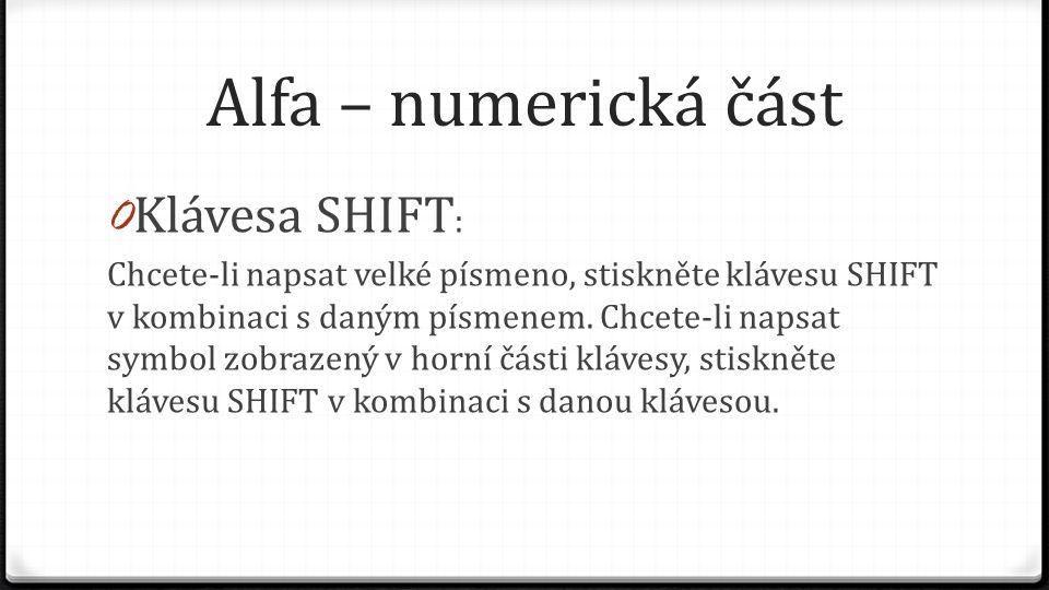 Alfa – numerická část 0 Klávesa SHIFT : Chcete-li napsat velké písmeno, stiskněte klávesu SHIFT v kombinaci s daným písmenem. Chcete-li napsat symbol