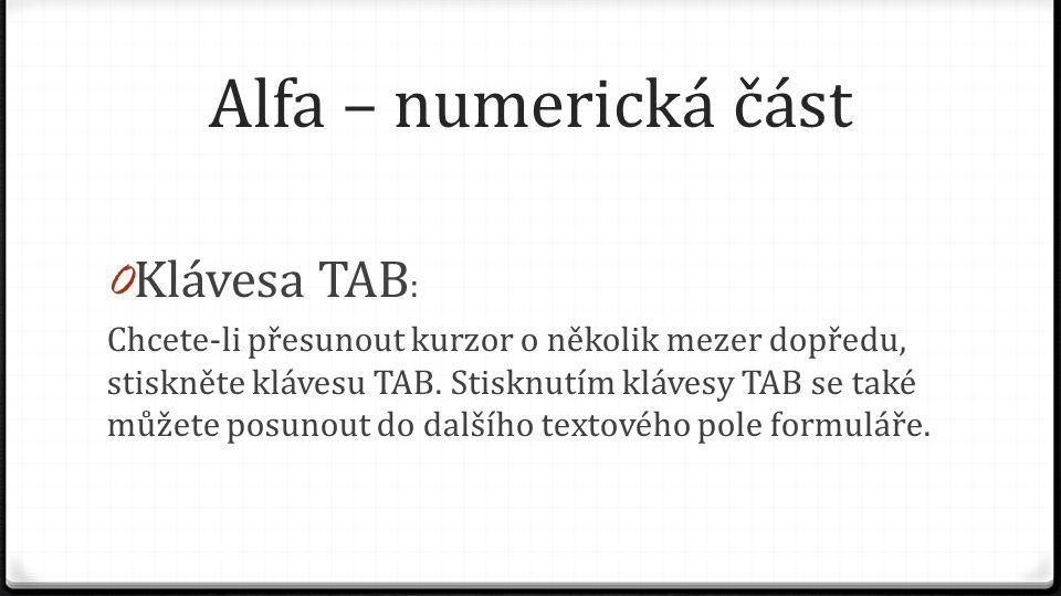 Alfa – numerická část 0 Klávesa TAB : Chcete-li přesunout kurzor o několik mezer dopředu, stiskněte klávesu TAB. Stisknutím klávesy TAB se také můžete