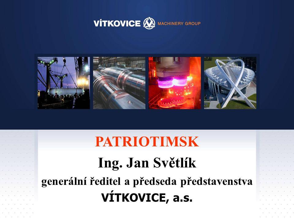 PATRIOTIMSK Ing. Jan Světlík generální ředitel a předseda představenstva VÍTKOVICE, a.s.