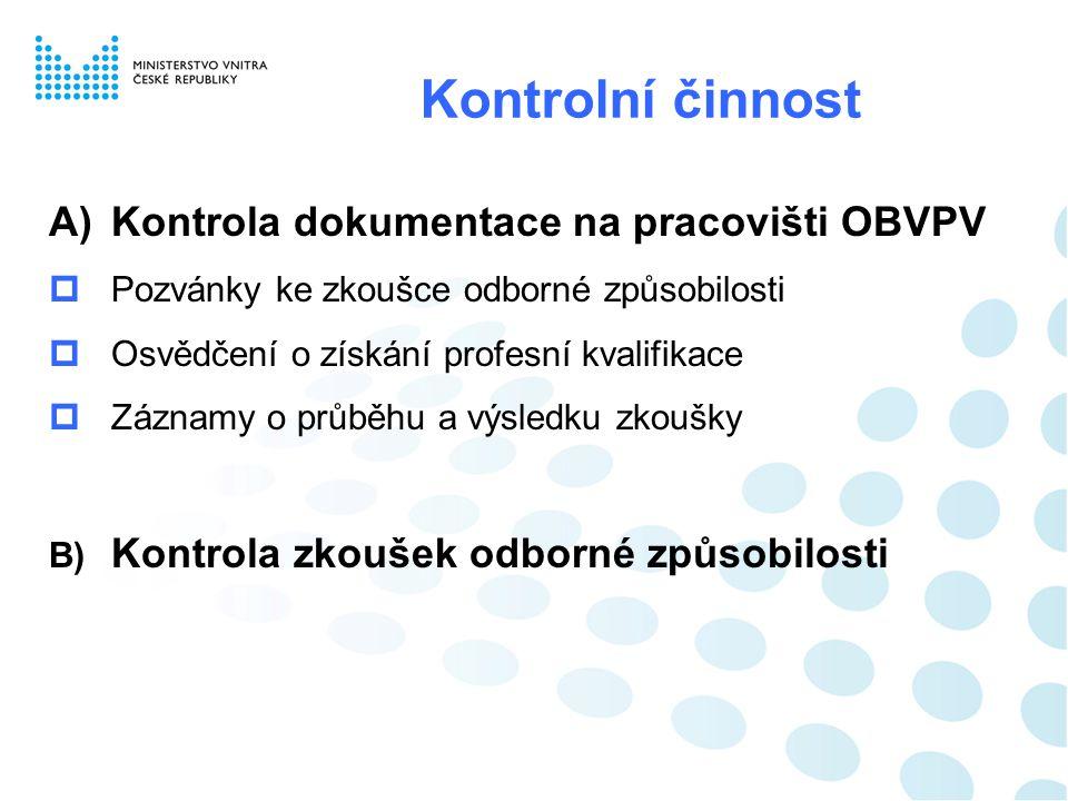 Kontrolní činnost A)Kontrola dokumentace na pracovišti OBVPV  Pozvánky ke zkoušce odborné způsobilosti  Osvědčení o získání profesní kvalifikace  Z