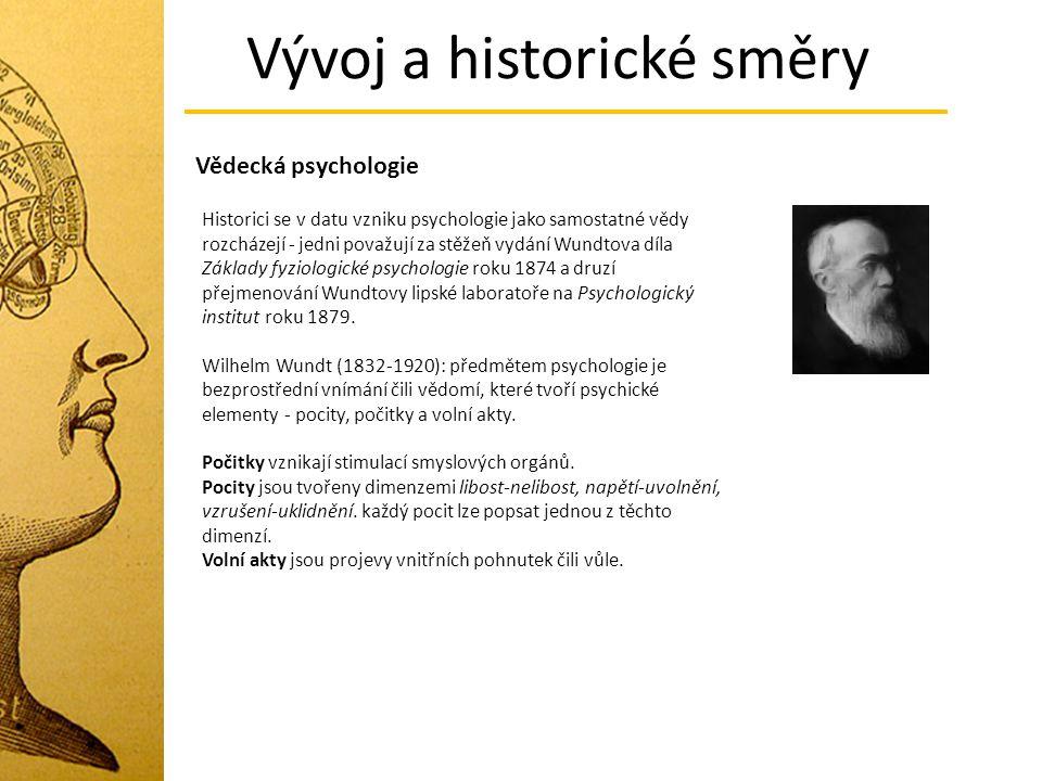 Vývoj a historické směry Vědecká psychologie Historici se v datu vzniku psychologie jako samostatné vědy rozcházejí - jedni považují za stěžeň vydání