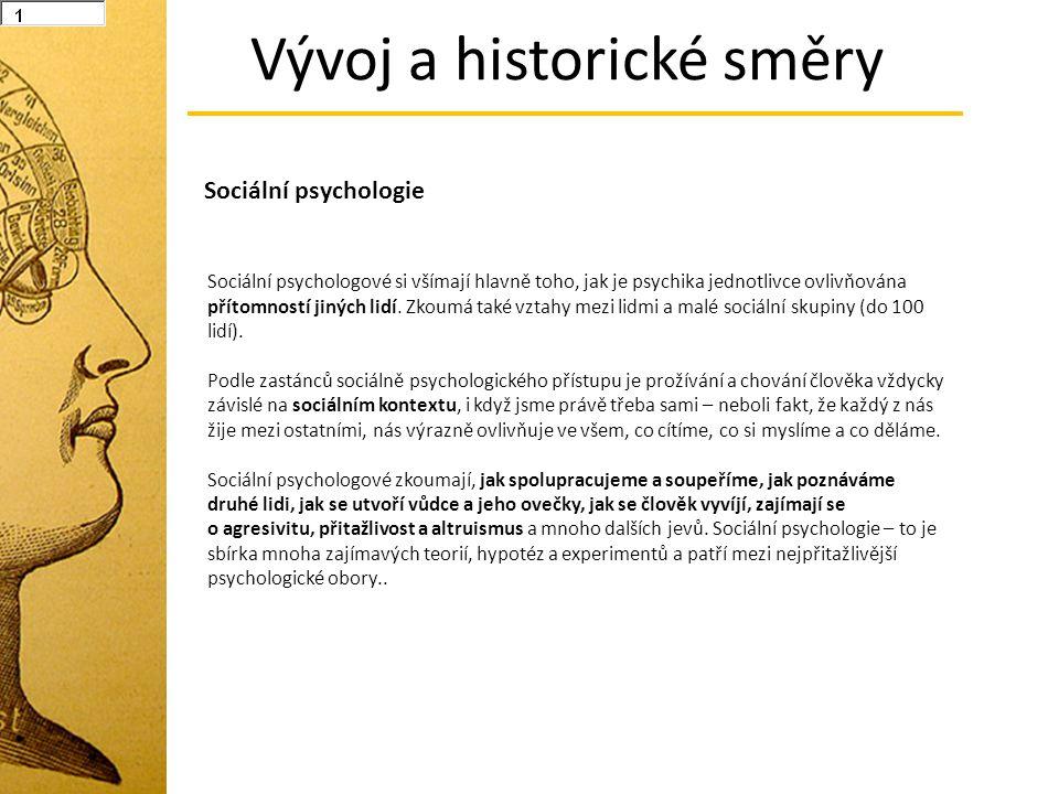 Vývoj a historické směry Sociální psychologové si všímají hlavně toho, jak je psychika jednotlivce ovlivňována přítomností jiných lidí. Zkoumá také vz
