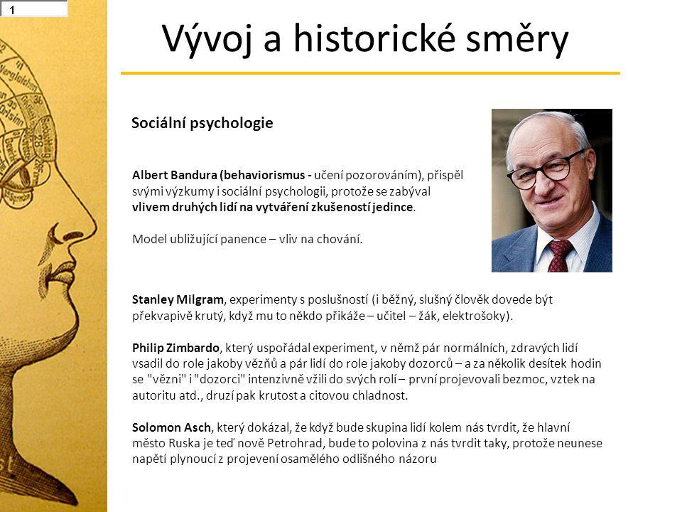 Vývoj a historické směry Albert Bandura (behaviorismus - učení pozorováním), přispěl svými výzkumy i sociální psychologii, protože se zabýval vlivem d