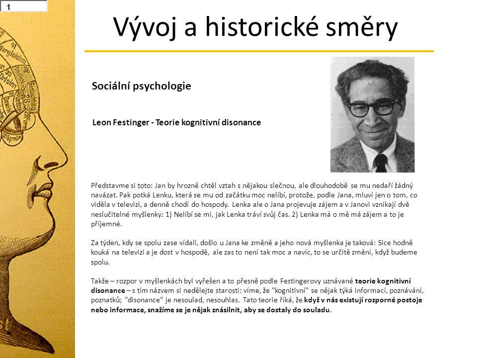Vývoj a historické směry Leon Festinger - Teorie kognitivní disonance Sociální psychologie Představme si toto: Jan by hrozně chtěl vztah s nějakou sle