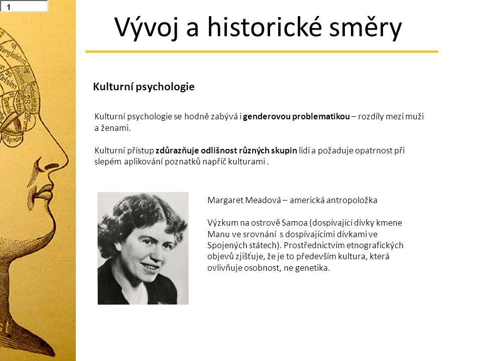 Vývoj a historické směry Kulturní psychologie Kulturní psychologie se hodně zabývá i genderovou problematikou – rozdíly mezi muži a ženami. Kulturní p
