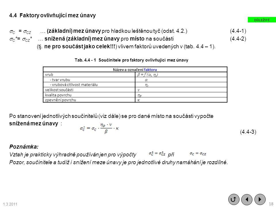 4.4Faktory ovlivňující mez únavy  C =  CZ … (základní) mez únavy pro hladkou leštěnou tyč (odst. 4.2.) (4.4-1)  C *=  CZ * … snížená (základní) me