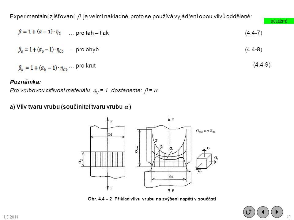 Experimentální zjišťování  je velmi nákladné, proto se používá vyjádření obou vlivů odděleně: … pro tah – tlak(4.4-7) … pro ohyb(4.4-8) … pro krut Po