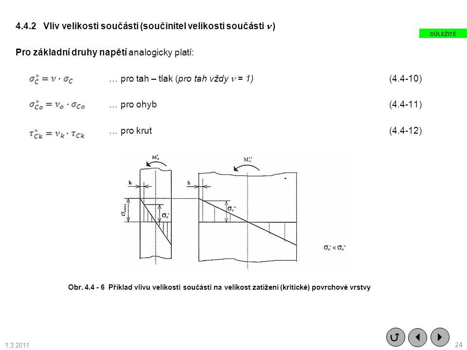 4.4.2 Vliv velikosti součásti (součinitel velikosti součásti ) Pro základní druhy napětí analogicky platí: … pro tah – tlak (pro tah vždy = 1) (4.4-10
