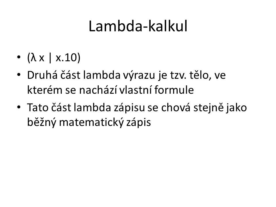 Lambda-kalkul (λ x | x.10) Druhá část lambda výrazu je tzv.