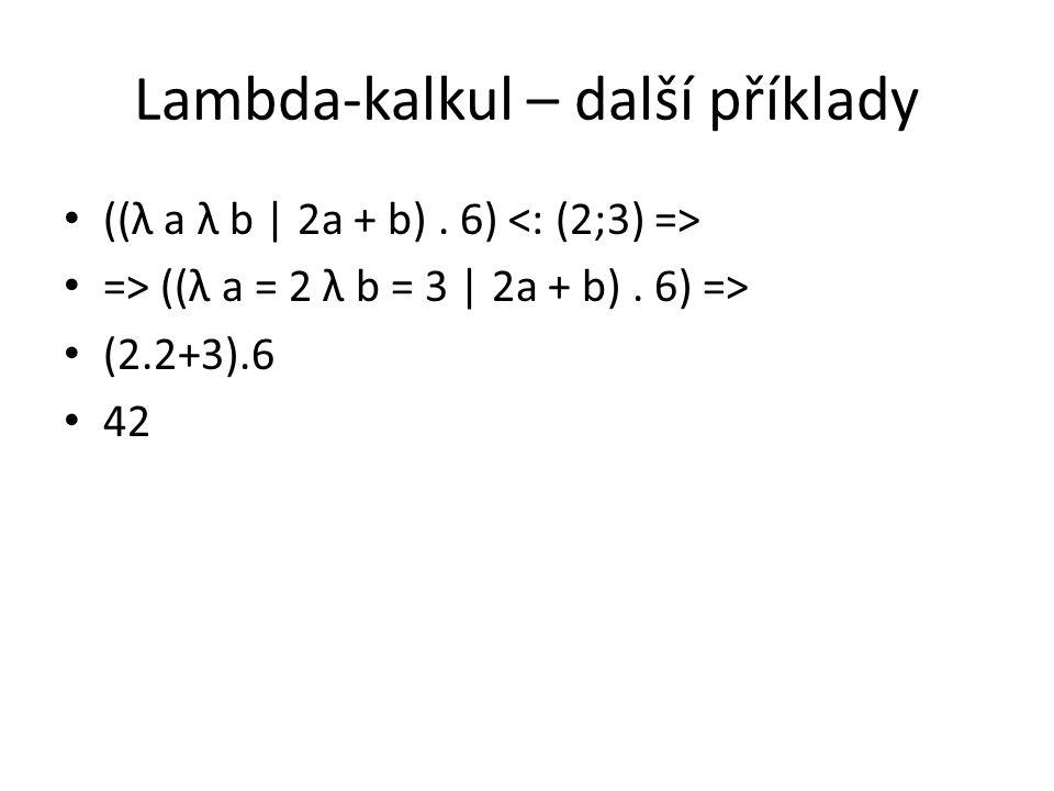 Lambda-kalkul – další příklady ((λ a λ b | 2a + b).