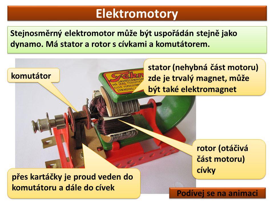 Elektromotory Stejnosměrný elektromotor může být uspořádán stejně jako dynamo. Má stator a rotor s cívkami a komutátorem. stator (nehybná část motoru)