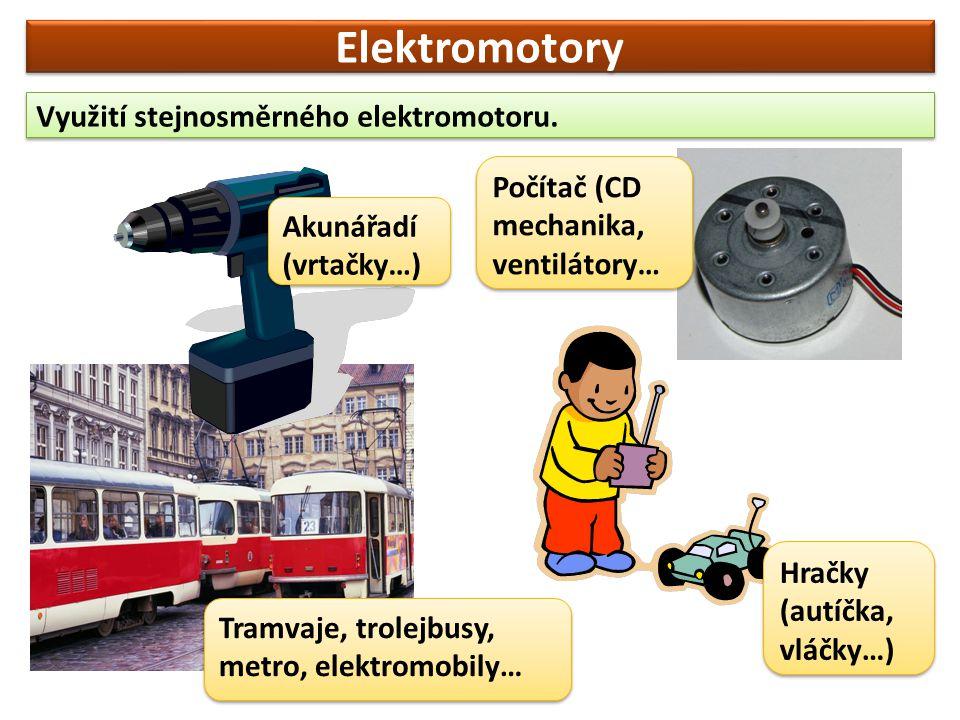 Elektromotory Využití stejnosměrného elektromotoru. Počítač (CD mechanika, ventilátory… Tramvaje, trolejbusy, metro, elektromobily… Akunářadí (vrtačky
