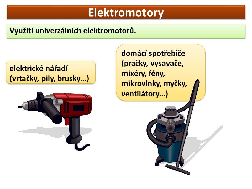 Elektromotory Využití univerzálních elektromotorů. elektrické nářadí (vrtačky, pily, brusky…) domácí spotřebiče (pračky, vysavače, mixéry, fény, mikro