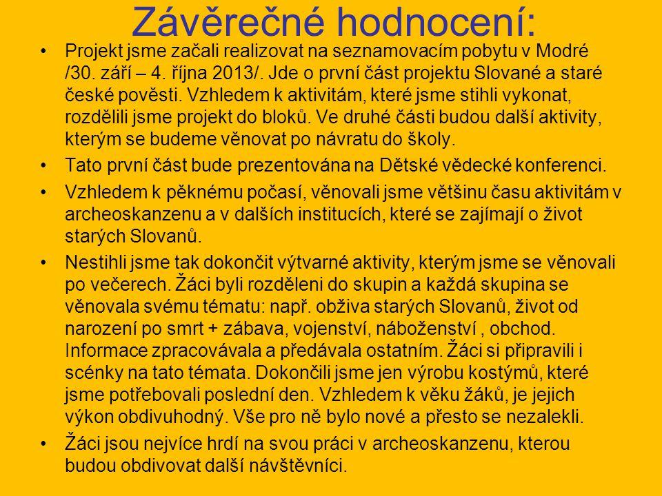 Závěrečné hodnocení: Projekt jsme začali realizovat na seznamovacím pobytu v Modré /30. září – 4. října 2013/. Jde o první část projektu Slované a sta