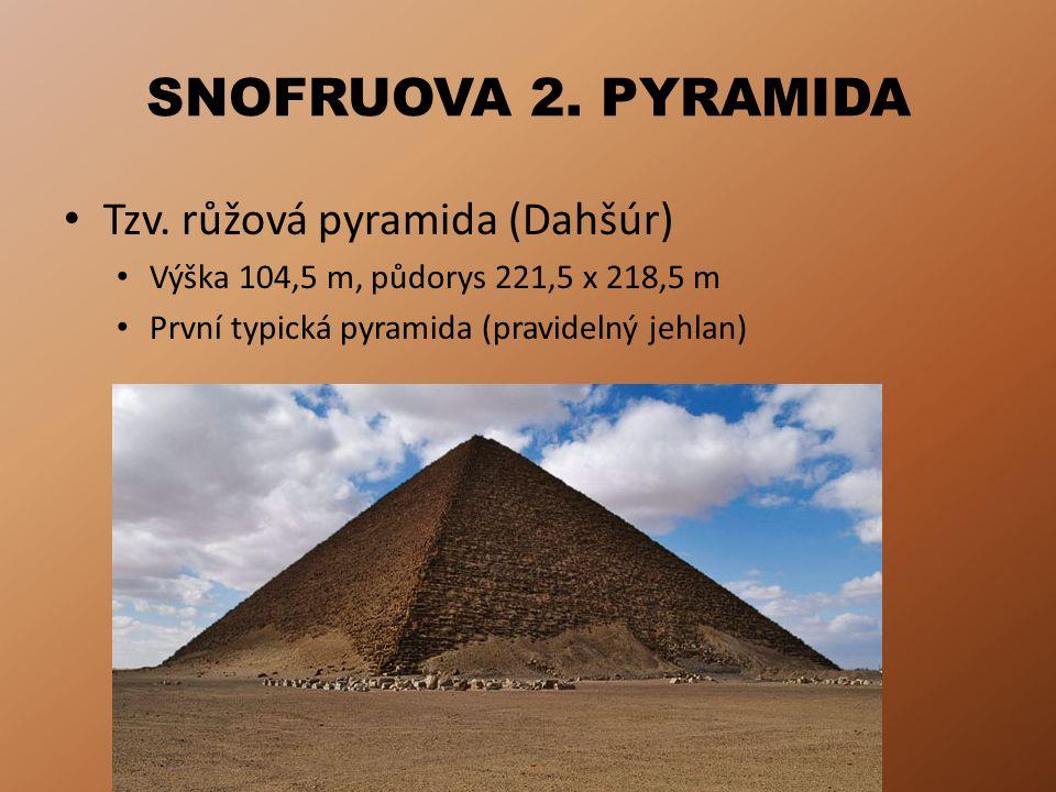 SNOFRUOVA 2. PYRAMIDA Tzv. růžová pyramida (Dahšúr) Výška 104,5 m, půdorys 221,5 x 218,5 m První typická pyramida (pravidelný jehlan)
