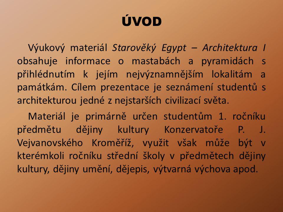 ÚVOD Výukový materiál Starověký Egypt – Architektura I obsahuje informace o mastabách a pyramidách s přihlédnutím k jejím nejvýznamnějším lokalitám a