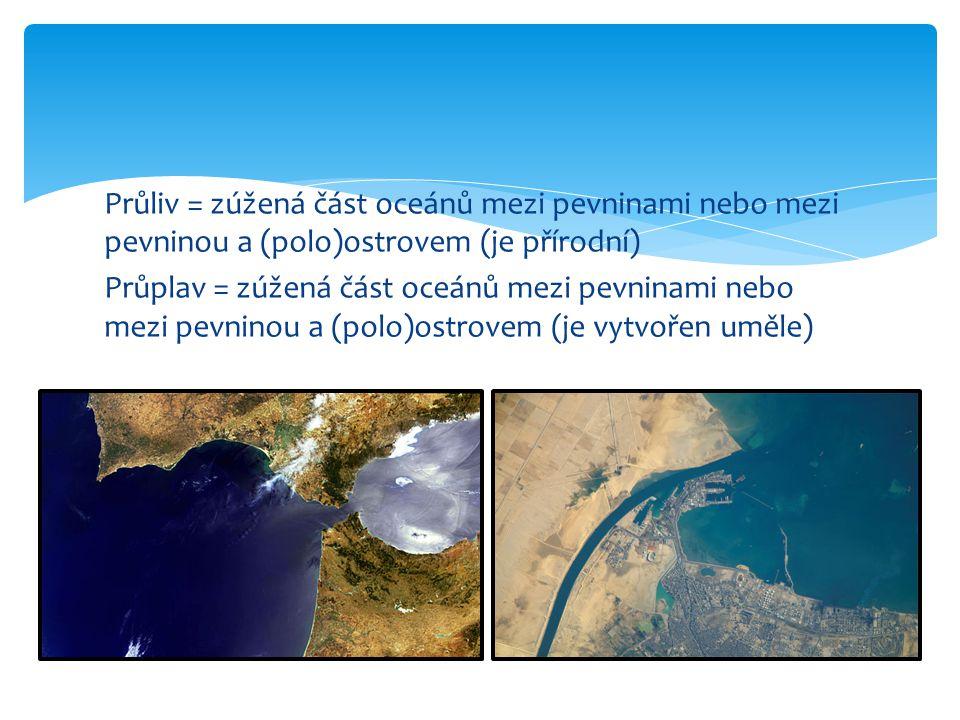 Průliv = zúžená část oceánů mezi pevninami nebo mezi pevninou a (polo)ostrovem (je přírodní) Průplav = zúžená část oceánů mezi pevninami nebo mezi pevninou a (polo)ostrovem (je vytvořen uměle)