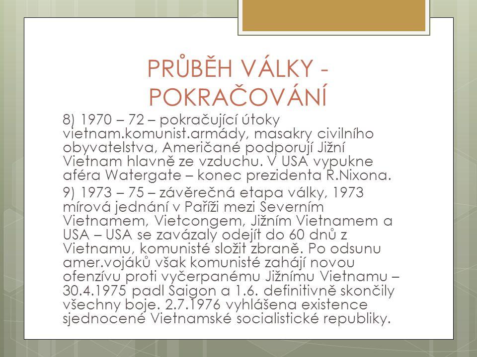 PRŮBĚH VÁLKY - POKRAČOVÁNÍ 8) 1970 – 72 – pokračující útoky vietnam.komunist.armády, masakry civilního obyvatelstva, Američané podporují Jižní Vietnam
