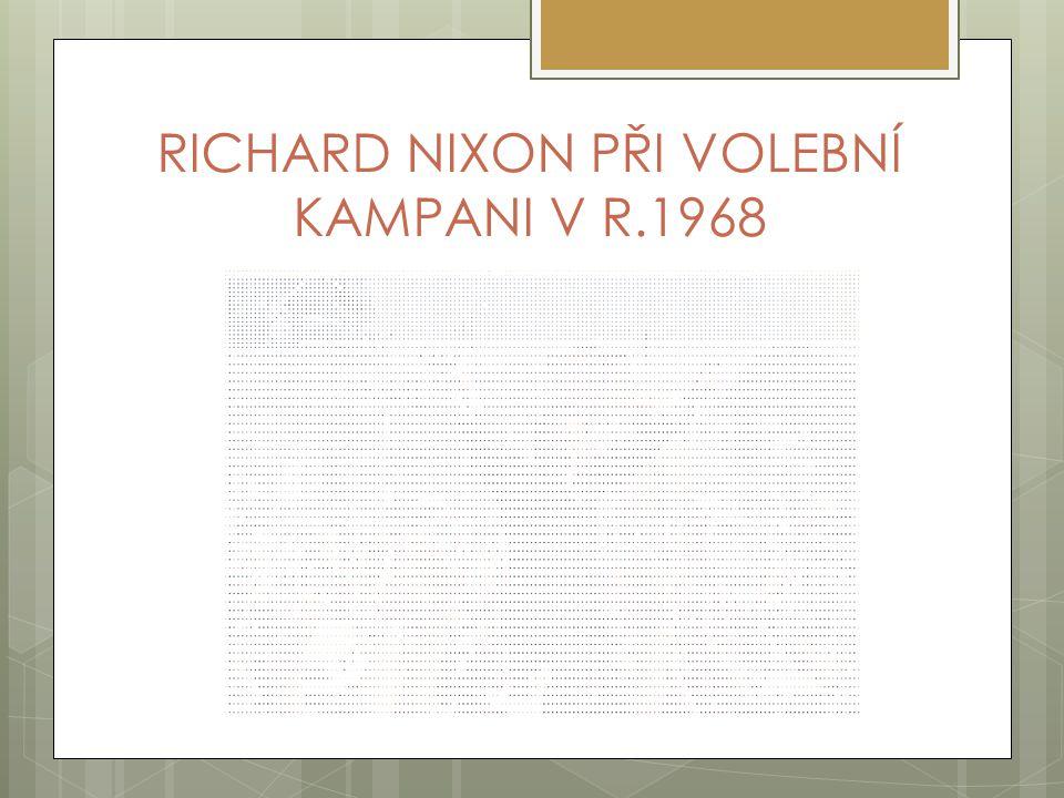 RICHARD NIXON PŘI VOLEBNÍ KAMPANI V R.1968