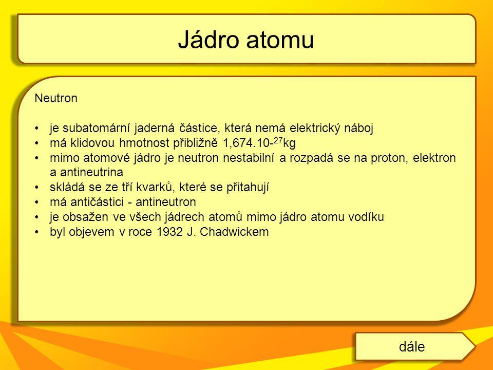 Neutron je subatomární jaderná částice, která nemá elektrický náboj má klidovou hmotnost přibližně 1,674.10- 27 kg mimo atomové jádro je neutron nesta