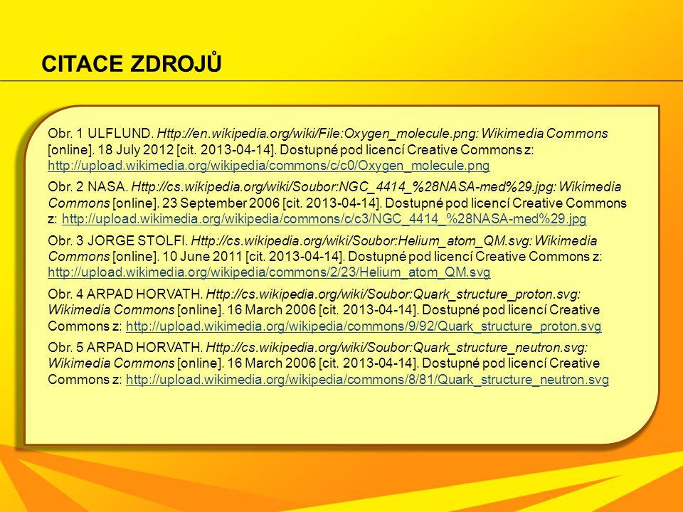CITACE ZDROJŮ Obr. 1 ULFLUND. Http://en.wikipedia.org/wiki/File:Oxygen_molecule.png: Wikimedia Commons [online]. 18 July 2012 [cit. 2013-04-14]. Dostu