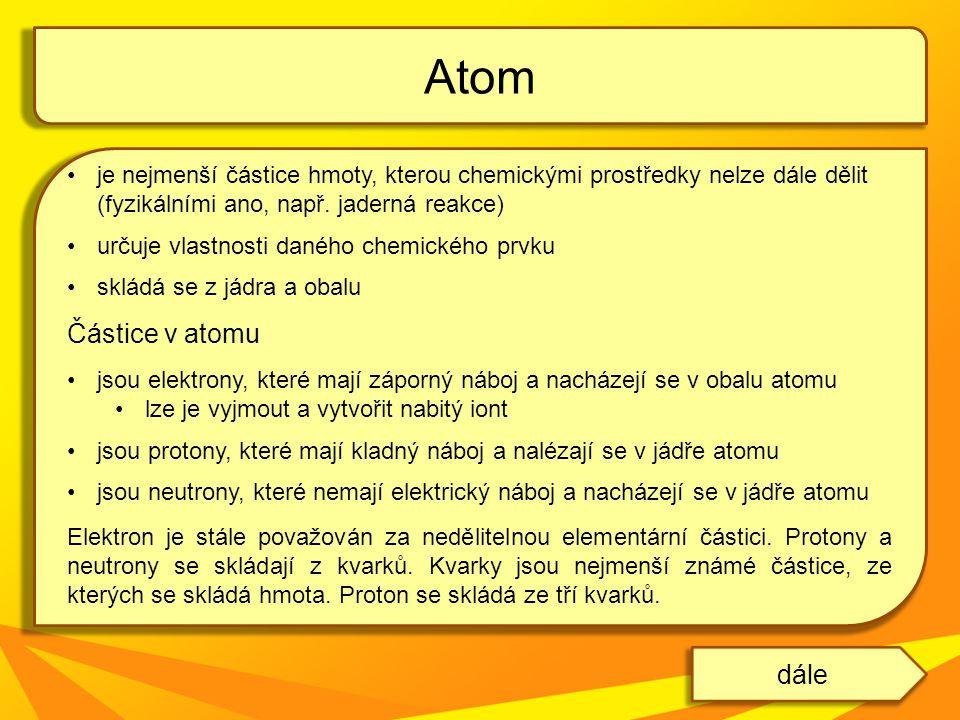 je nejmenší částice hmoty, kterou chemickými prostředky nelze dále dělit (fyzikálními ano, např. jaderná reakce) určuje vlastnosti daného chemického p