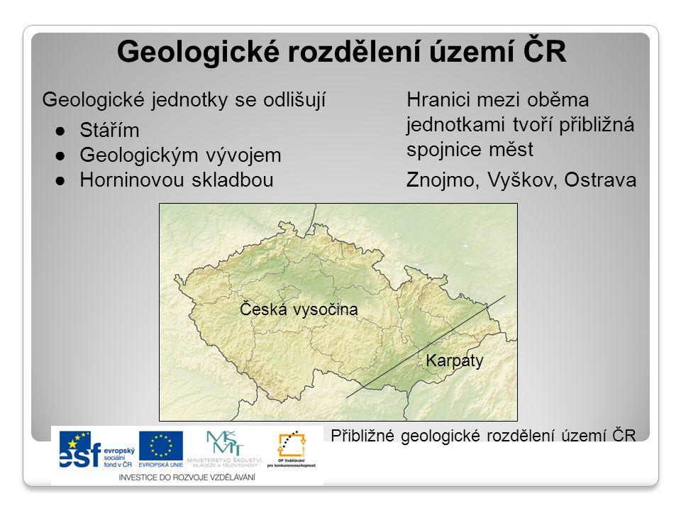 Geologické rozdělení území ČR Geologické jednotky se odlišují ●Stářím ●Geologickým vývojem ●Horninovou skladbou Hranici mezi oběma jednotkami tvoří př