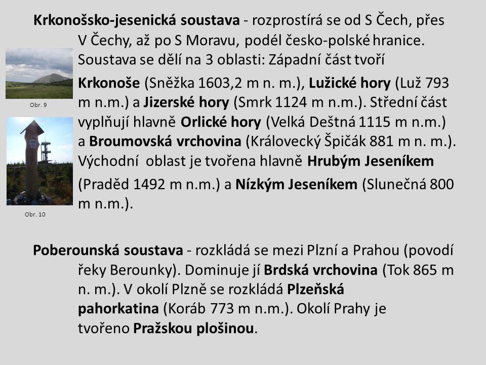 Česká tabule - rozkládá se na severu a východě od Prahy a je tvořena hlavně rovinou a nízkými pahorkatinami.
