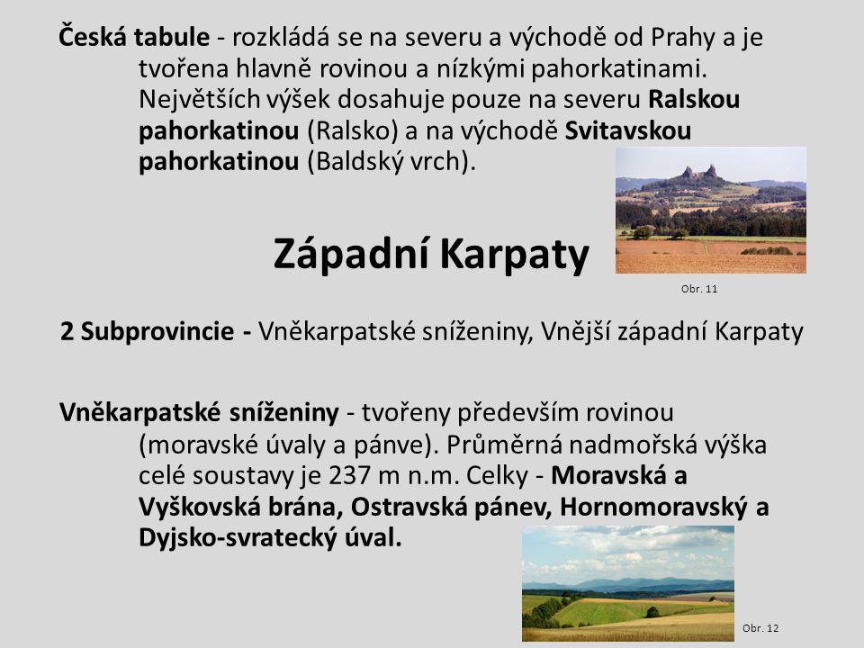 Vnější Západní Karpaty - rozděleny na dvě části podle výšek: vyšší se nachází na česko-slovenské hranici, nejvyšší bod leží v Moravskoslezských Beskydech (Lysá hora 1324 m n.m.), Javorníky (Malý Javorník 1019 m n.m.), Bílé Karpaty (Velká Javořina 970 m n.m.).