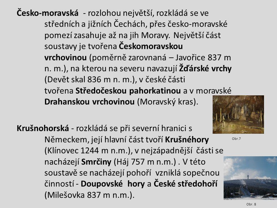 Krkonošsko-jesenická soustava - rozprostírá se od S Čech, přes V Čechy, až po S Moravu, podél česko-polské hranice.