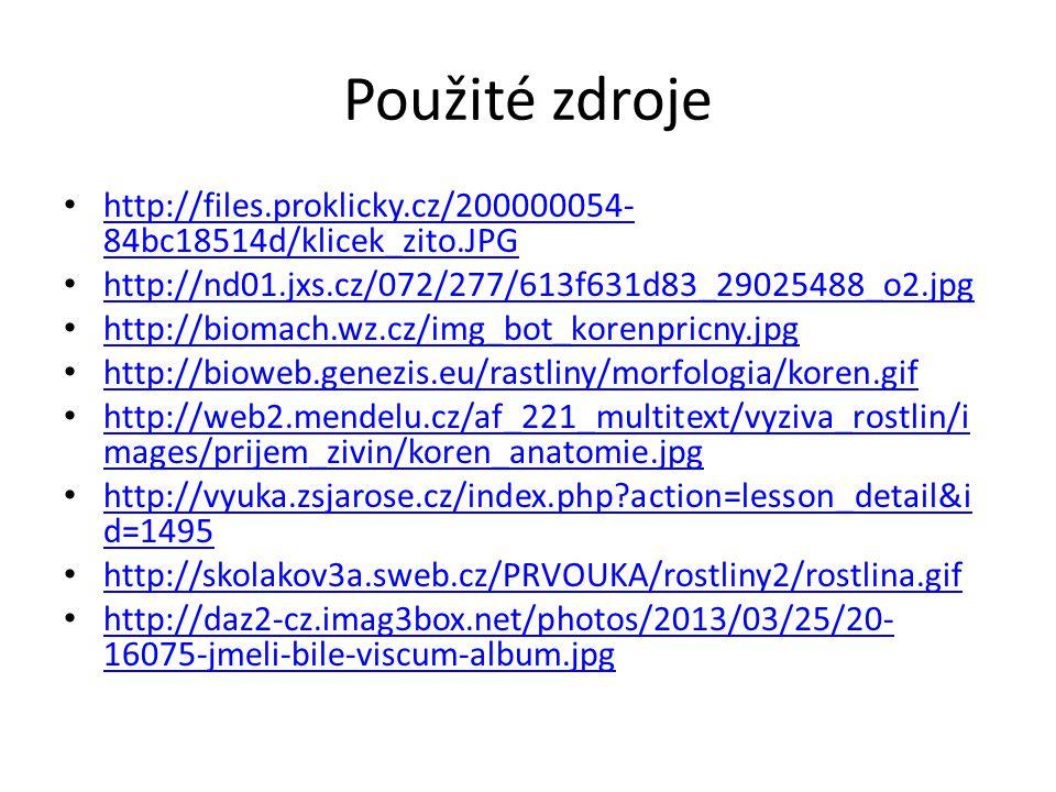 Použité zdroje http://files.proklicky.cz/200000054- 84bc18514d/klicek_zito.JPG http://files.proklicky.cz/200000054- 84bc18514d/klicek_zito.JPG http://nd01.jxs.cz/072/277/613f631d83_29025488_o2.jpg http://biomach.wz.cz/img_bot_korenpricny.jpg http://bioweb.genezis.eu/rastliny/morfologia/koren.gif http://web2.mendelu.cz/af_221_multitext/vyziva_rostlin/i mages/prijem_zivin/koren_anatomie.jpg http://web2.mendelu.cz/af_221_multitext/vyziva_rostlin/i mages/prijem_zivin/koren_anatomie.jpg http://vyuka.zsjarose.cz/index.php action=lesson_detail&i d=1495 http://vyuka.zsjarose.cz/index.php action=lesson_detail&i d=1495 http://skolakov3a.sweb.cz/PRVOUKA/rostliny2/rostlina.gif http://daz2-cz.imag3box.net/photos/2013/03/25/20- 16075-jmeli-bile-viscum-album.jpg http://daz2-cz.imag3box.net/photos/2013/03/25/20- 16075-jmeli-bile-viscum-album.jpg