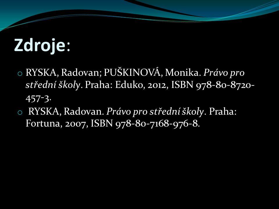 Zdroje: o RYSKA, Radovan; PUŠKINOVÁ, Monika. Právo pro střední školy. Praha: Eduko, 2012, ISBN 978-80-8720- 457-3. o RYSKA, Radovan. Právo pro střední