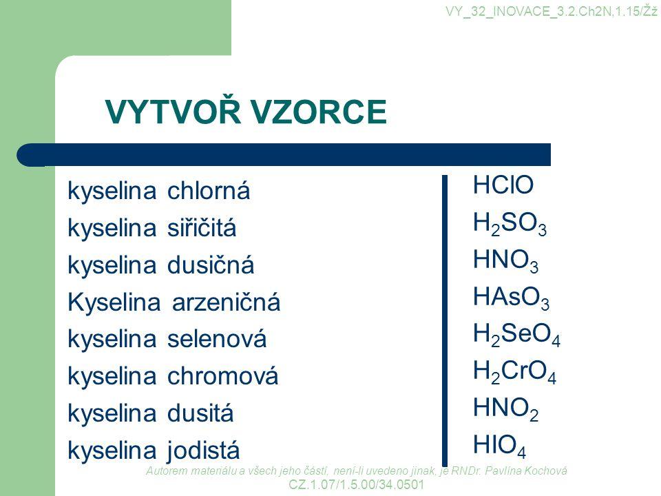 VYTVOŘ VZORCE kyselina chlorná kyselina siřičitá kyselina dusičná Kyselina arzeničná kyselina selenová kyselina chromová kyselina dusitá kyselina jodi