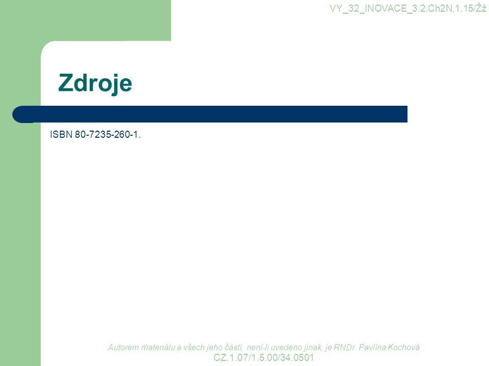 Zdroje ISBN 80-7235-260-1. VY_32_INOVACE_3.2.Ch2N,1.15/Žž Autorem materiálu a všech jeho částí, není-li uvedeno jinak, je RNDr. Pavlína Kochová CZ.1.0