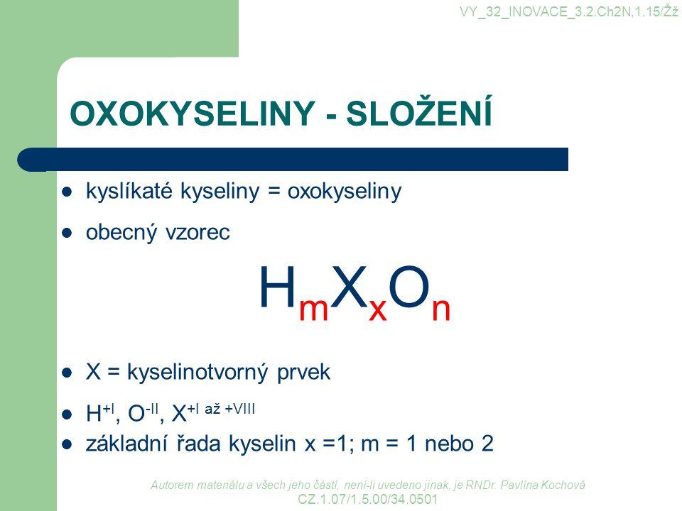 OXOKYSELINY - SLOŽENÍ kyslíkaté kyseliny = oxokyseliny obecný vzorec H m X x O n X = kyselinotvorný prvek H +I, O -II, X +I až +VIII základní řada kys