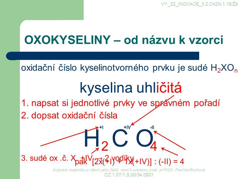 OXOKYSELINY – od názvu k vzorci oxidační číslo kyselinotvorného prvku je sudé H 2 XO n kyselina uhličitá 1. napsat si jednotlivé prvky ve správném poř