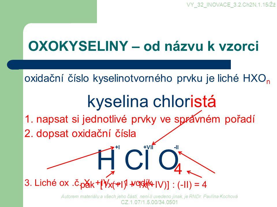 OXOKYSELINY – od názvu k vzorci oxidační číslo kyselinotvorného prvku je liché HXO n kyselina chloristá 1. napsat si jednotlivé prvky ve správném pořa